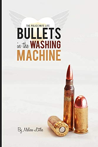 Bullets in the Washing Machine 9780615541044 Melissa Littles, Founder of The Police Wife Life, is an advocate for Law Enforcement Officers and their families. Bullets in the Washing