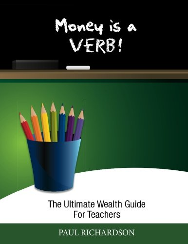 9780615541716: Money is a Verb!: The Ulitmate Wealth Guide for Teachers