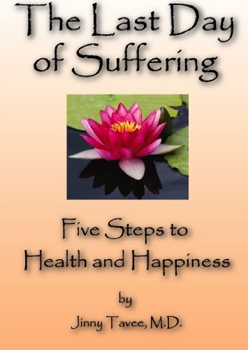 9780615542751: The Last Day of Suffering: Five Steps to Health and Happiness