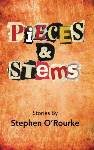 9780615543000: Pieces & Stems: Stories By Stephen O'Rourke