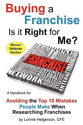 Buying a Franchise - Is it Right for Me?: Avoiding the Top 10 Mistakes People Make When Researching...
