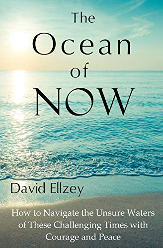 9780615543581: The Ocean of Now: How To Navigate The Unsure Waters Of These Challenging Times With Courage And Peace