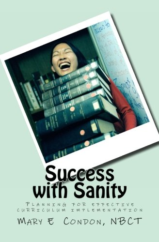 Success with Sanity: Planning for Effective Curriculum Implementation: Mary E Condon