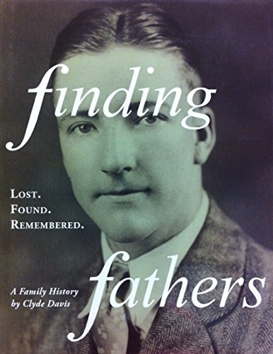Finding Fathers: Lost. Found. Remembered: A Family History.: DAVIS, Clyde.