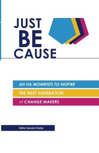 9780615543932: Just BE Cause: Ah Ha Moments To Inspire the Next Generation of Change Makers