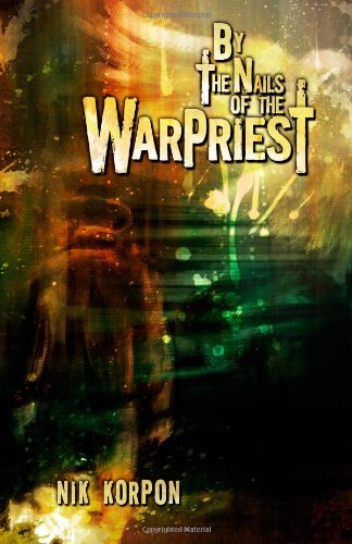 9780615544175: By The Nails of the Warpriest