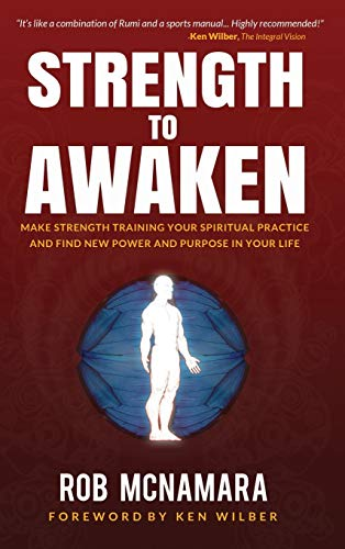 9780615544601: Strength to Awaken, Make Strength Training Your Spiritual Practice and Find New Power and Purpose in Your Life