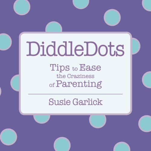 9780615544847: DiddleDots: Tips to Ease the Craziness of Parenting