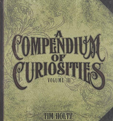 9780615545080: A Compendium of Curiosities Volume III by Tim Holtz Idea-ology, 8.75 x 8.5 Inches, 75 Pages, TH93135