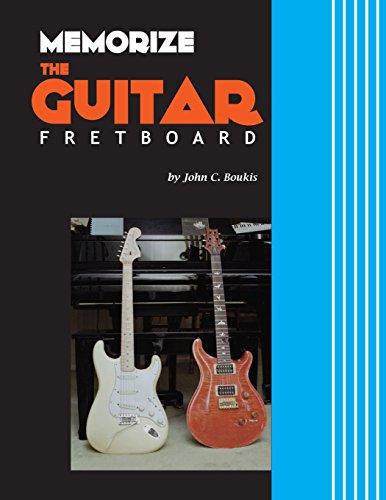 Memorize The Guitar Fretboard: Boukis, John C.
