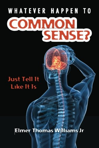 9780615546940: Whatever Happen To Common Sense?: Just Tell It Like It Is