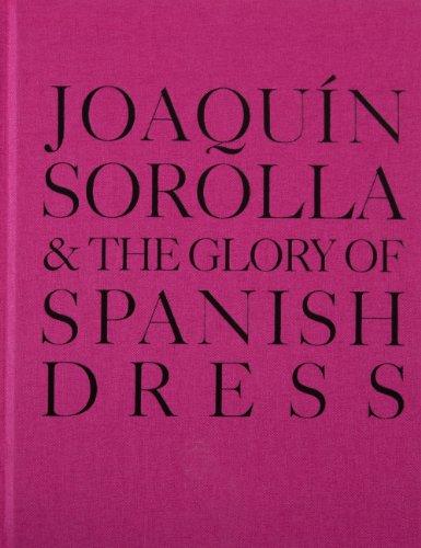 Joaquín Sorolla and the Glory of Spanish Dress: Sorkin, Molly; Park, Jennifer