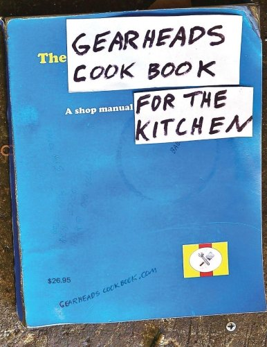 9780615548883: The Gearheads Cookbook: A Shop Manual for the Kitchen