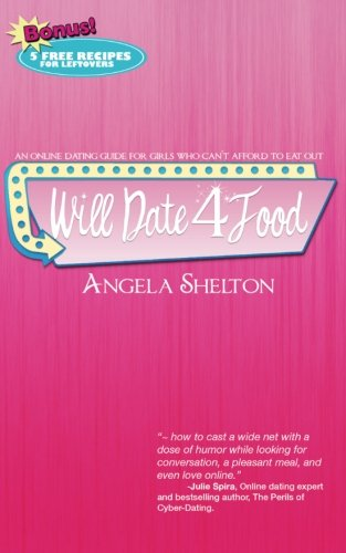 Will Date 4 Food: Online Dating Guide for Girls Who Cant Afford to Eat Out: Angela Shelton