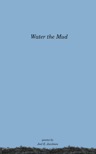 Water the Mud: Jacobson, Joel E.