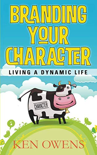 Branding Your Character: Living a Dynamic Life: Ken Owens