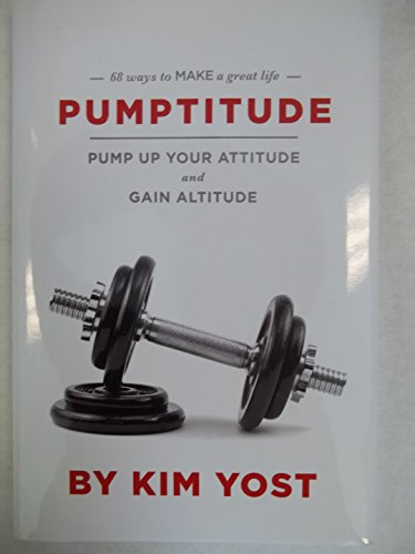 Pumptitude: Pump Up Your Attitude and Gain: Kim Yost