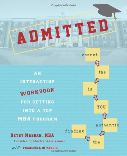 Admitted: An Interactive Workbook for Getting Into a Top MBA Program: Betsy Massar MBA
