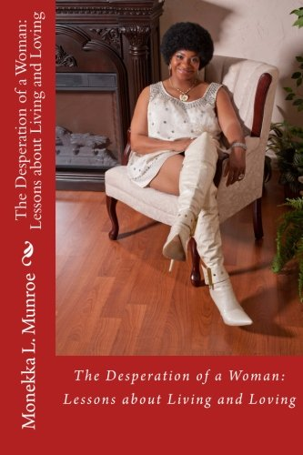 The Desperation of a Woman: Lessons about Living and Loving: Monekka L Munroe