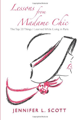 9780615552934: Lessons from Madame Chic : The Top 20 Things I Learned While Living in Paris