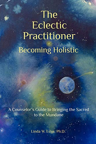 9780615553115: The Eclectic Practitioner Becoming Holistic