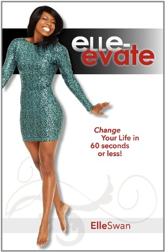 9780615553672: Elle-Evate: Change Your Life in 60 Seconds or Less