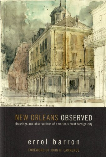 New Orleans Observed: Drawings and Observations of America's Most Foreign City: Barron, Errol