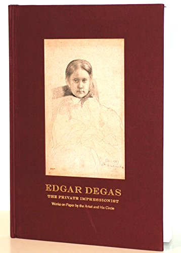 9780615553849: Edgar Degas, The Private Impressionist: Works on Paper by the Artist and His Circle