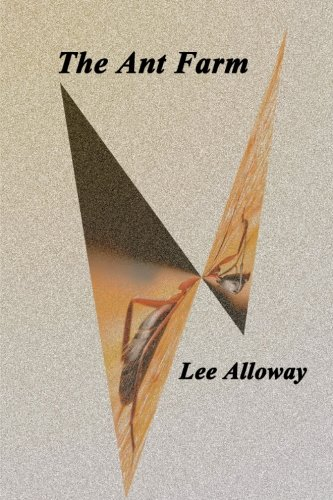 The Ant Farm Reflections, Refraction and Farewells: Lee Alloway