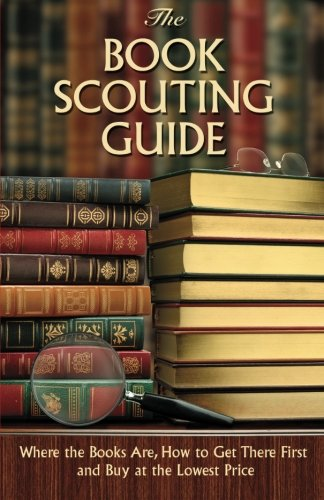 9780615555072: The Book Scouting Guide: Where the Books Are, How to Get There First and Buy at the Lowest Price
