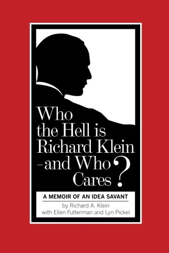 9780615555171: Who the Hell is Richard Klein - and Who Cares? (color version): A Memoir of an Idea Savant