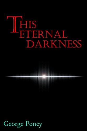 This Eternal Darkness: George Poncy
