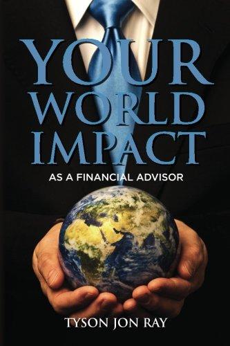 Your World Impact: As A Financial Advisor: Tyson Jon Ray