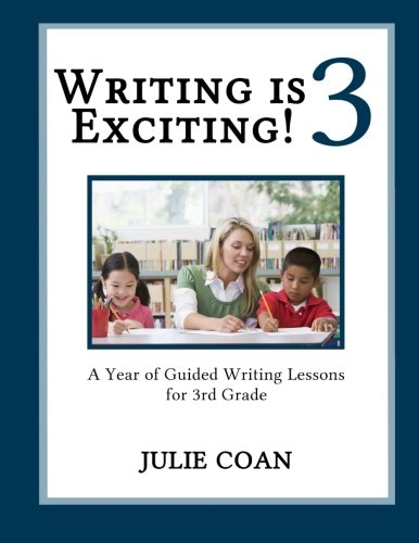 Writing Is Exciting: A Year of Guided Writing Lessons for Third Grade: Julie Coan