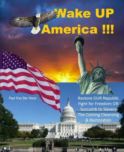 9780615556796: Wake UP America!!!: Restore OUR Republic - Fight for Freedom OR Succumb to Slavery - The Coming Cleansing & Restoration
