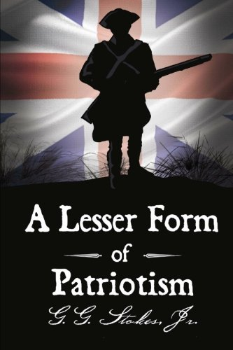 9780615558868: A Lesser Form of Patriotism: A Novel of the King's Carolina Rangers and the American Revolution in the South.