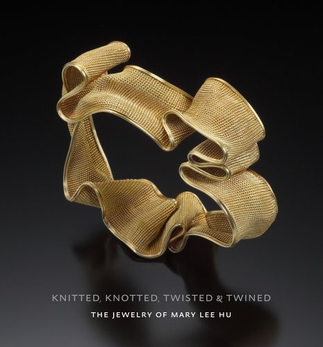 9780615561561: Knitted, Knotted, Twisted & Twined: The Jewelry of Mary Lee Hu