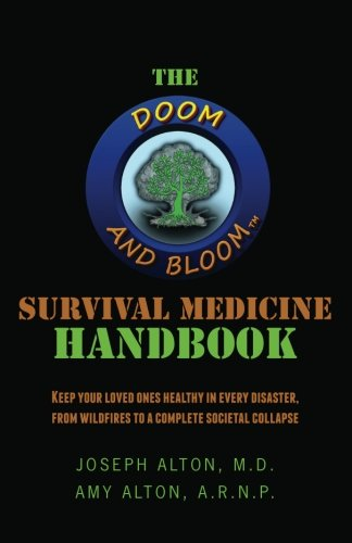9780615563237: The Doom and Bloom Survival Medicine Handbook: Keep your Loved Ones Healthy in Every Disaster, from Wildfires to a Complete Societal Collapse