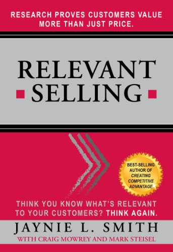 Relevant Selling: Research Proves Customers Value More Than Just Price: Jaynie L. Smith