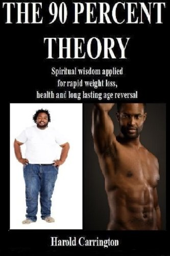 9780615565880: The 90 Percent Theory: Spiritual Wisdom Applied for Rapid Weight Loss, Health, and Long Lasting Age Reversal.: Volume 1