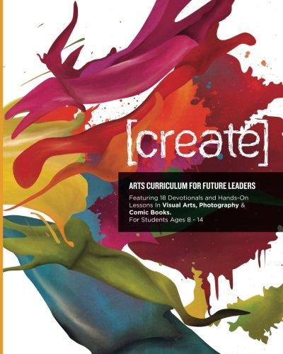 9780615565910: Create: Arts Curriculum for Future Leaders (Volume 1)