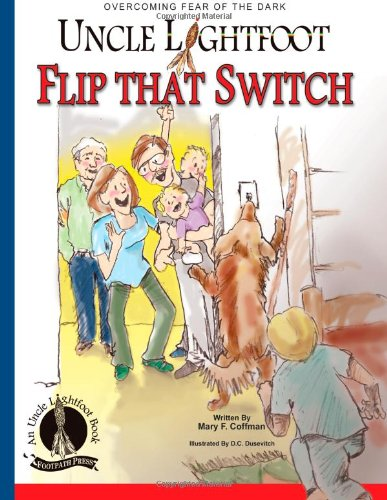 9780615567457: Uncle Lightfoot, Flip That Switch:  Overcoming Fear of the Dark: (Color and grayscale illustrations) [Parent Guidebook included]