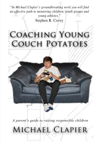 9780615568577: Coaching Young Couch Potatoes: A Parent's Guide to Raising Responsible Children