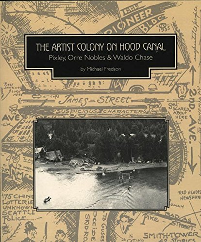 9780615569413: The Artist Colony on Hood Canal: Pixley, Orre Nobles & Waldo Chas