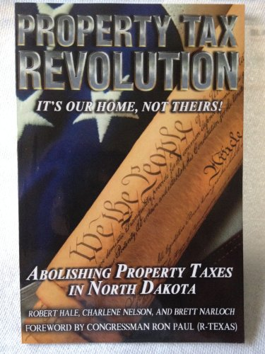 9780615569666: Property Tax Revolution Abolishing Property Tax in North Dakota: It's Our Home, Not Theirs!