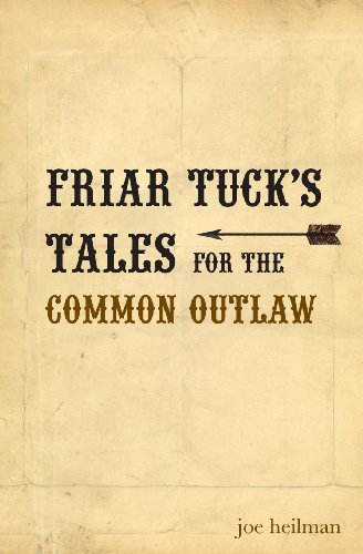 Friar Tuck's Tales For The Common Outlaw: Joseph Patrick Heilman