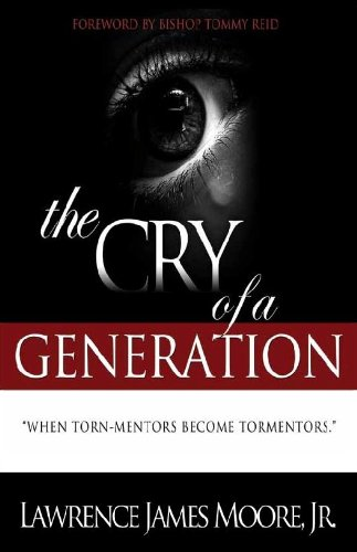 The Cry of a Generation: When Torn-Mentors: Lawrence James Moore,
