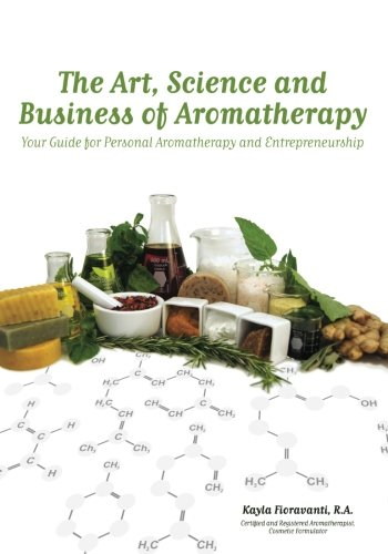 9780615571492: The Art, Science and Business of Aromatherapy: Your Guide for Personal Aromatherapy and Entrepreneurship