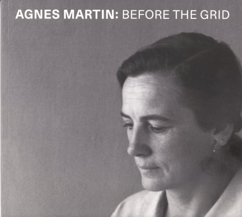 Agnes Martin: Before the Grid: Martin, Agnes; Bell,