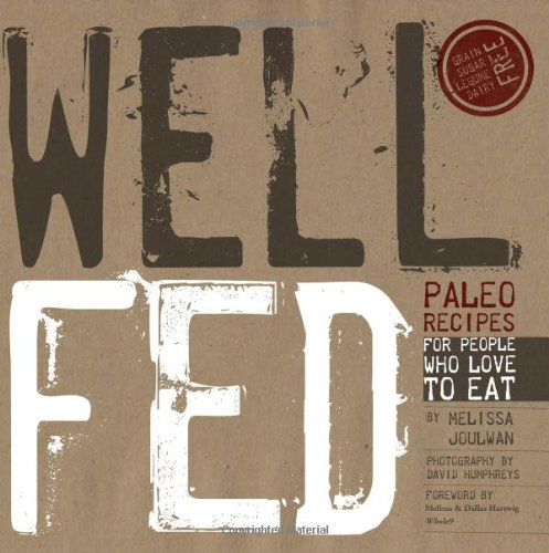 9780615572260: Well Fed: Paleo Recipes for People Who Love to Eat